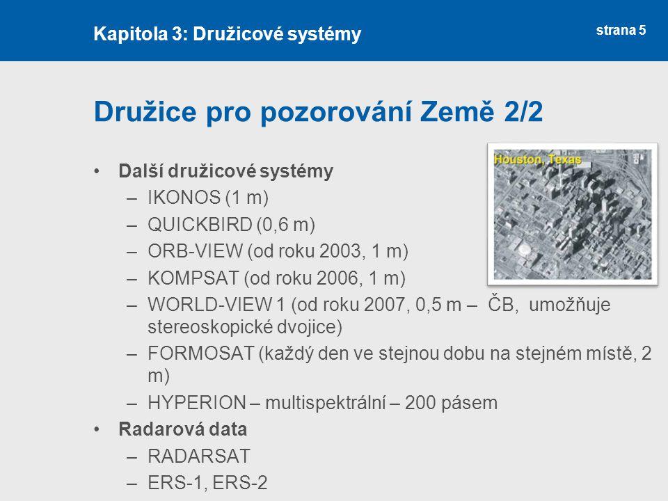 strana 5 Družice pro pozorování Země 2/2 Další družicové systémy –IKONOS (1 m) –QUICKBIRD (0,6 m) –ORB-VIEW (od roku 2003, 1 m) –KOMPSAT (od roku 2006