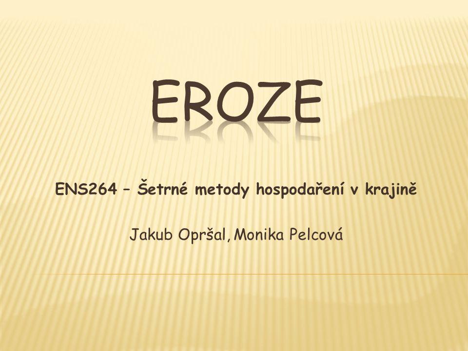 ENS264 – Šetrné metody hospodaření v krajině Jakub Opršal, Monika Pelcová
