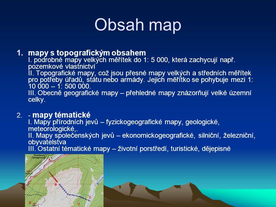 Obsah map 1.mapy s topografickým obsahem I. podrobné mapy velkých měřítek do 1: 5 000, která zachycují např. pozemkové vlastnictví II. Topografické ma