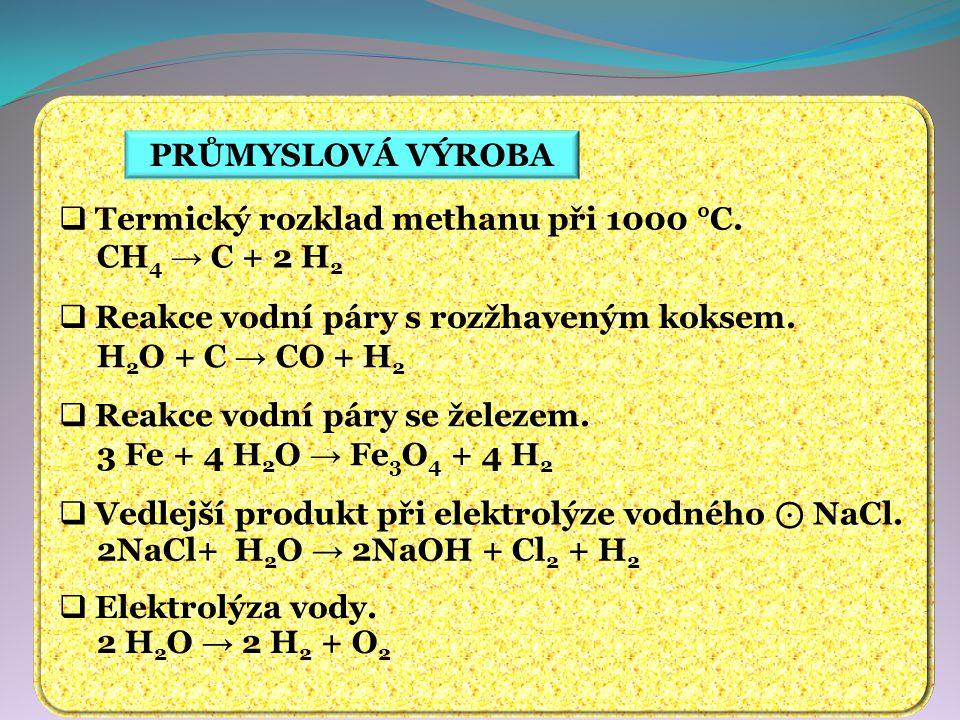 PRŮMYSLOVÁ VÝROBA  Termický rozklad methanu při 1000 °C. CH 4 → C + 2 H 2  Reakce vodní páry s rozžhaveným koksem. H 2 O + C → CO + H 2  Reakce vod
