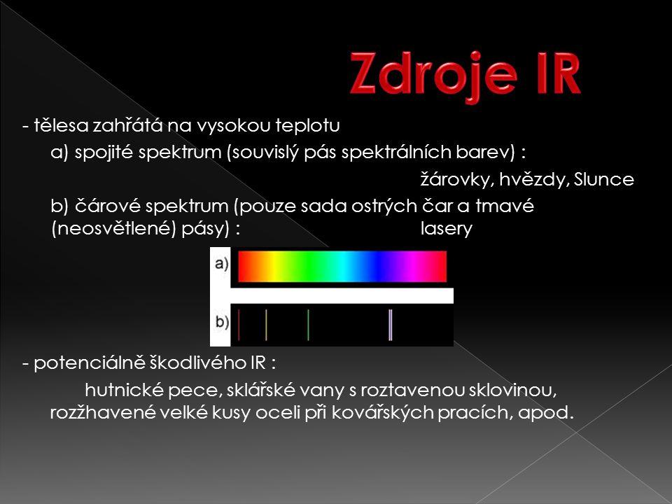 - tělesa zahřátá na vysokou teplotu a) spojité spektrum (souvislý pás spektrálních barev) : žárovky, hvězdy, Slunce b) čárové spektrum (pouze sada ost