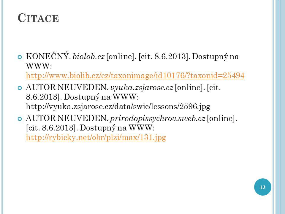 C ITACE KONEČNÝ. biolob.cz [online]. [cit. 8.6.2013]. Dostupný na WWW: http://www.biolib.cz/cz/taxonimage/id10176/?taxonid=25494 http://www.biolib.cz/