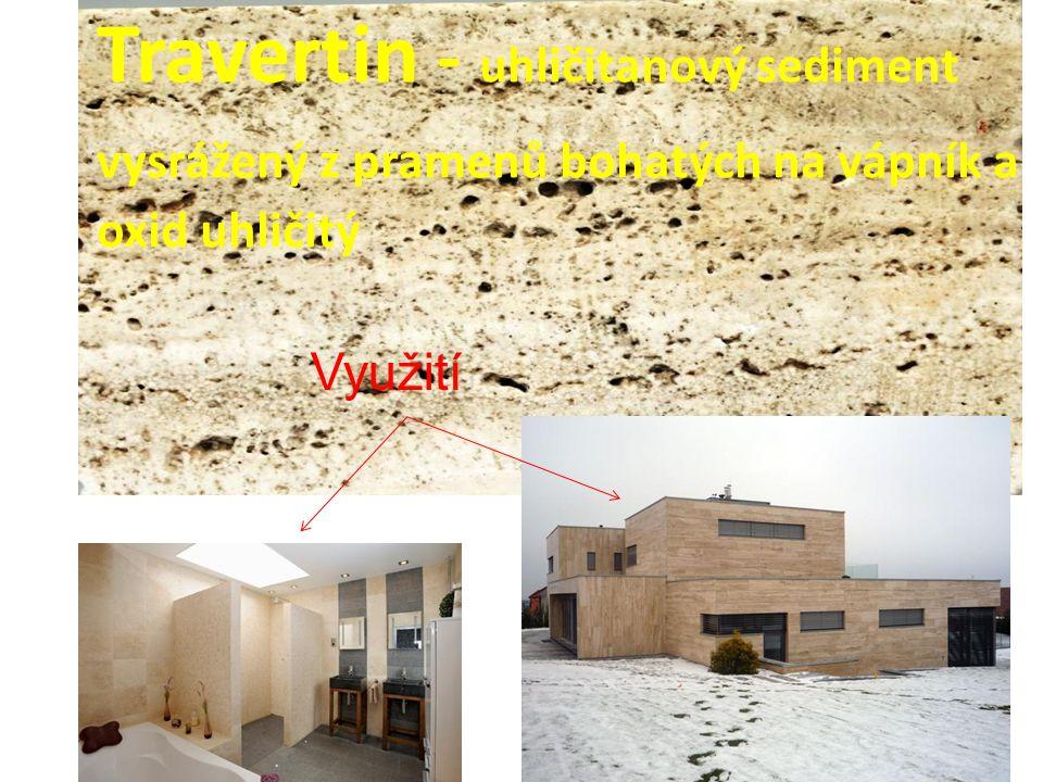 Travertin - uhličitanový sediment vysrážený z pramenů bohatých na vápník a oxid uhličitý Využití