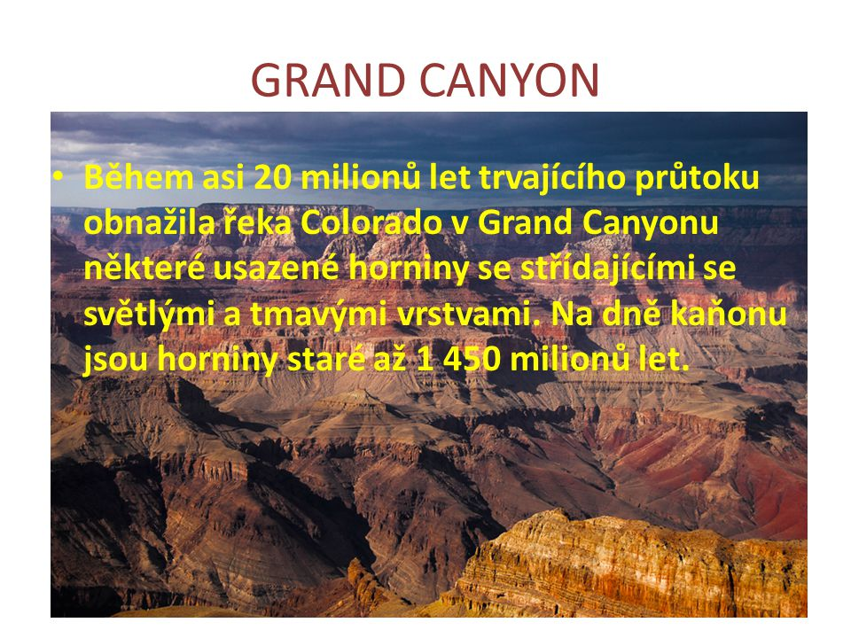 GRAND CANYON Během asi 20 milionů let trvajícího průtoku obnažila řeka Colorado v Grand Canyonu některé usazené horniny se střídajícími se světlými a