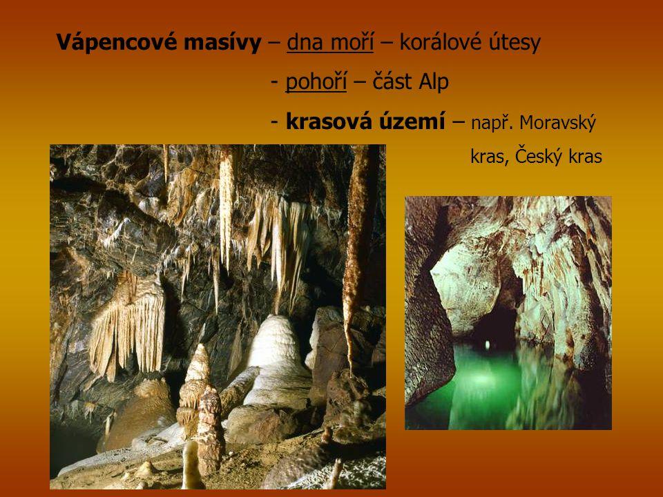 Vápencové masívy – dna moří – korálové útesy - pohoří – část Alp - krasová území – např. Moravský kras, Český kras