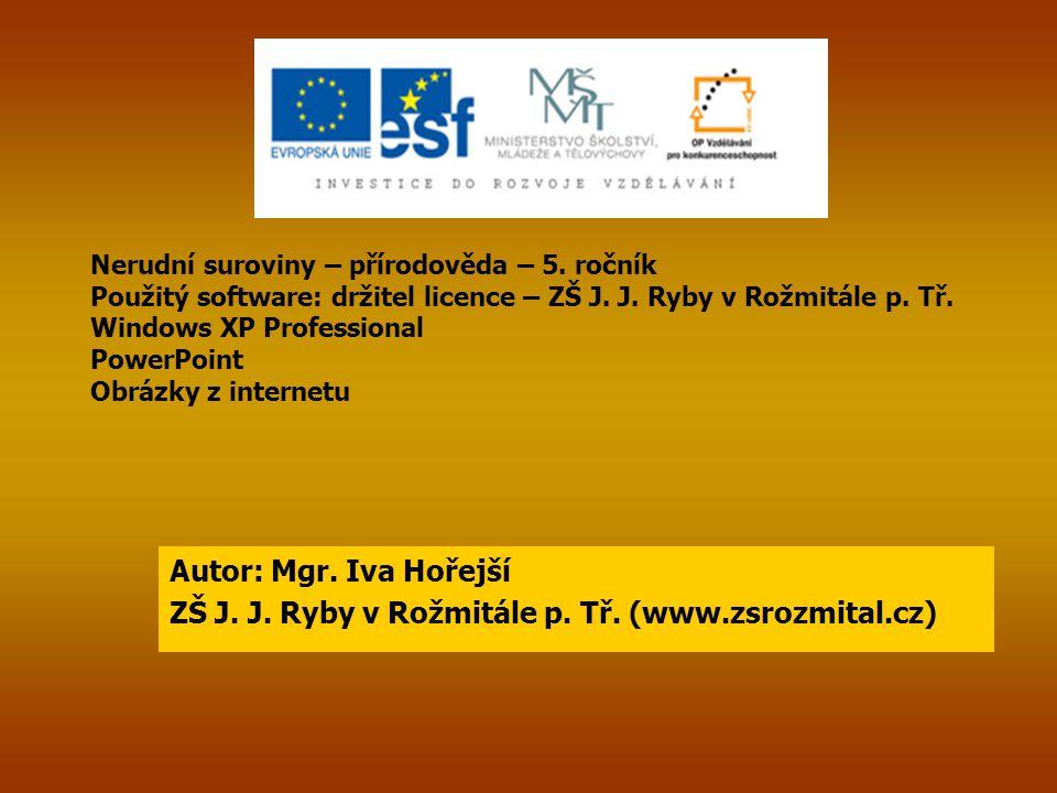 Nerudní suroviny – přírodověda – 5. ročník Použitý software: držitel licence – ZŠ J. J. Ryby v Rožmitále p. Tř. Windows XP Professional PowerPoint Obr