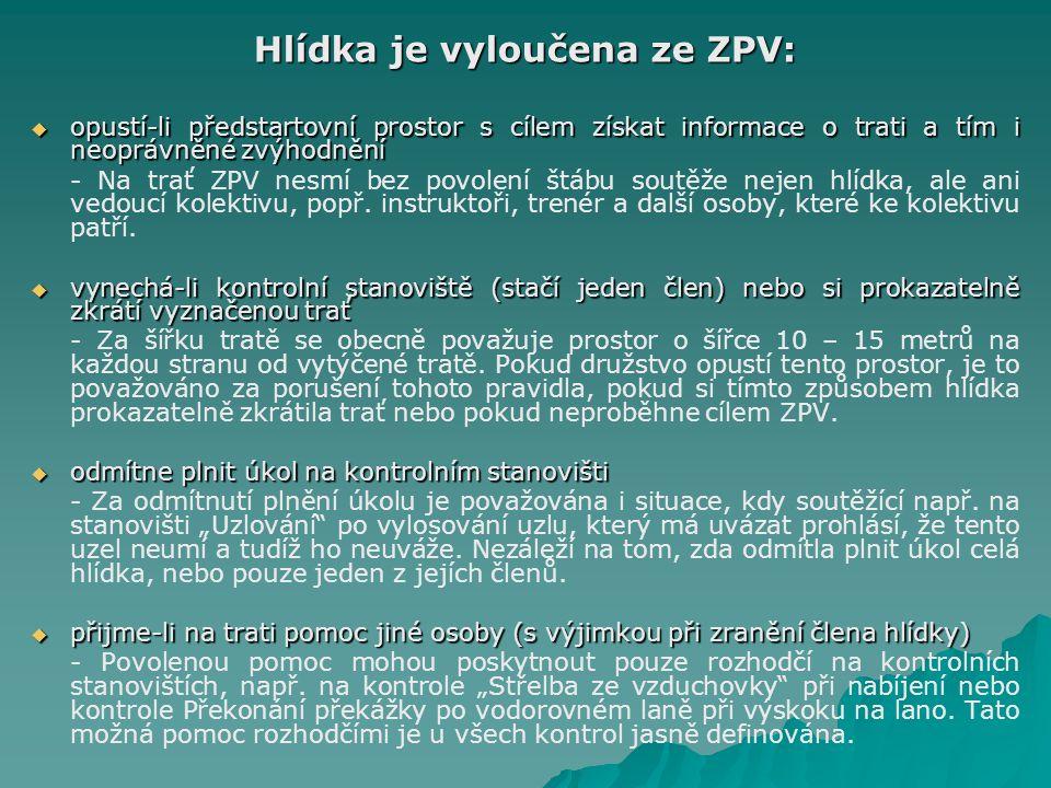 Hlídka je vyloučena ze ZPV:  opustí-li předstartovní prostor s cílem získat informace o trati a tím i neoprávněné zvýhodnění - Na trať ZPV nesmí bez