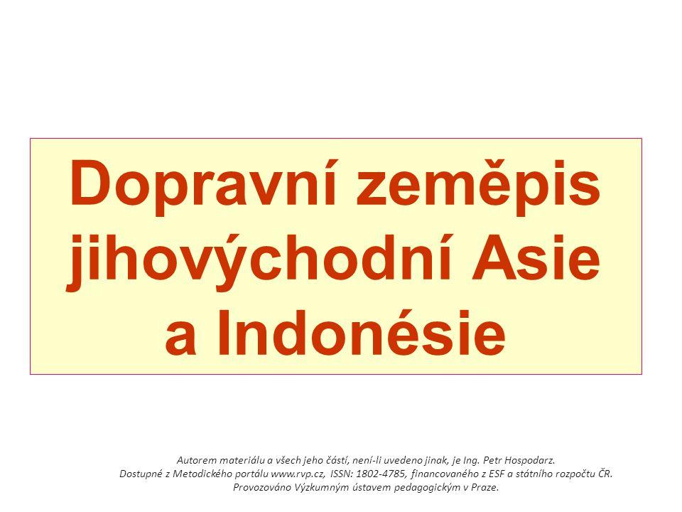 Dopravní zeměpis jihovýchodní Asie a Indonésie Autorem materiálu a všech jeho částí, není-li uvedeno jinak, je Ing. Petr Hospodarz. Dostupné z Metodic