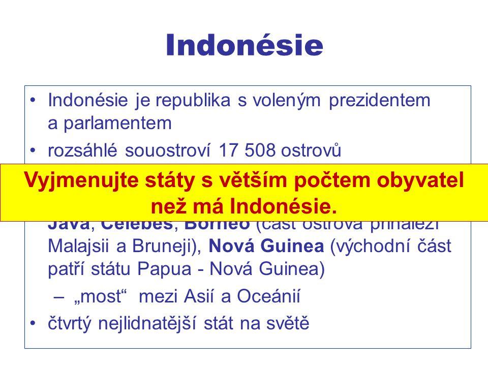 Indonésie Indonésie je republika s voleným prezidentem a parlamentem rozsáhlé souostroví 17 508 ostrovů v jihovýchodní Asii největší indonéské ostrovy