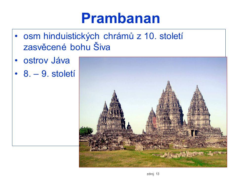 Prambanan osm hinduistických chrámů z 10. století zasvěcené bohu Šiva ostrov Jáva 8. – 9. století zdroj 13