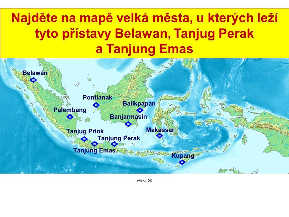 Významné indonéské přístavy zdroj 26 Najděte na mapě velká města, u kterých leží tyto přístavy Belawan, Tanjug Perak a Tanjung Emas