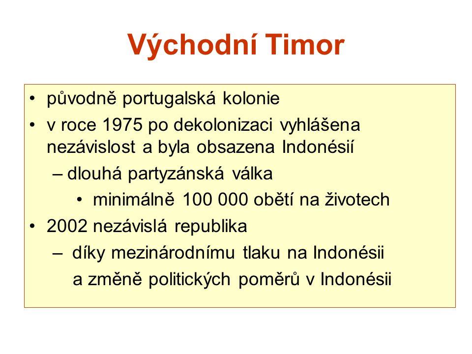 Východní Timor původně portugalská kolonie v roce 1975 po dekolonizaci vyhlášena nezávislost a byla obsazena Indonésií –dlouhá partyzánská válka minim