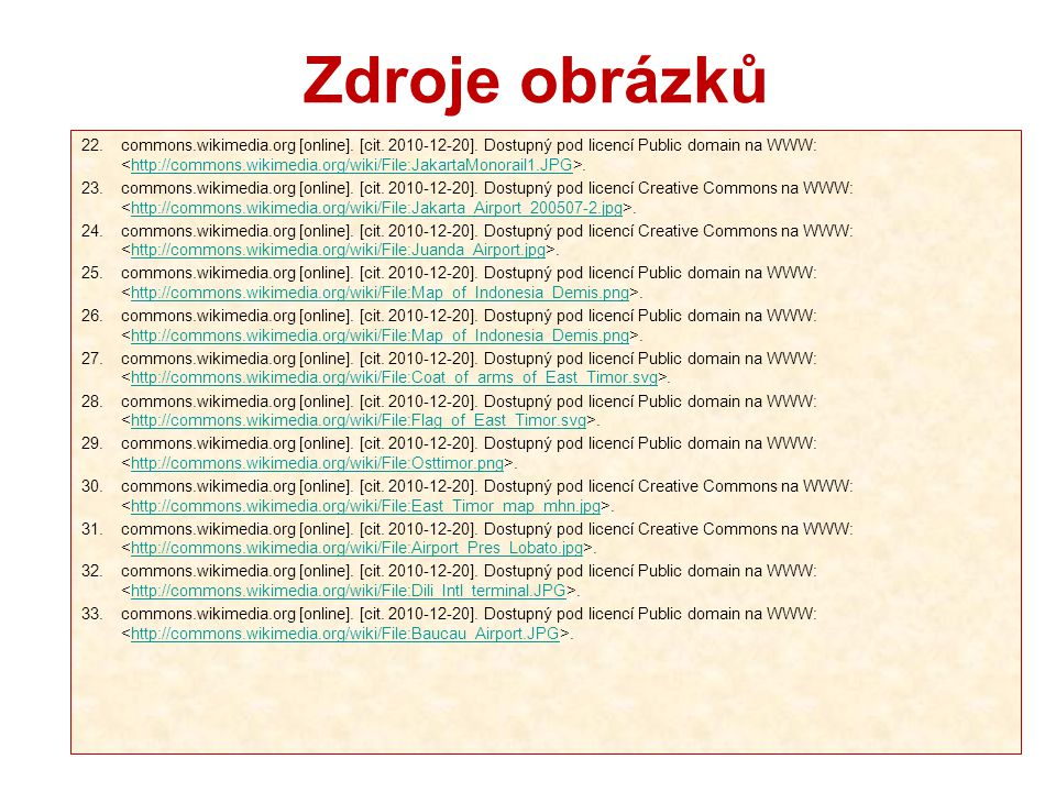 Zdroje obrázků 22.commons.wikimedia.org [online]. [cit. 2010-12-20]. Dostupný pod licencí Public domain na WWW:.http://commons.wikimedia.org/wiki/File