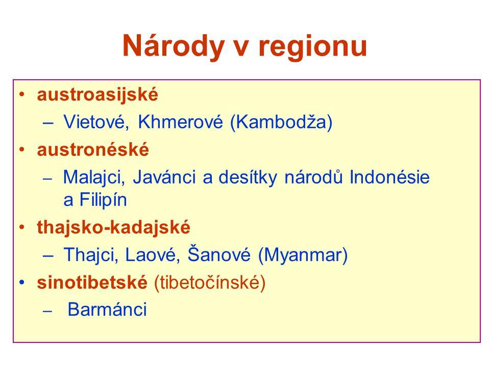 Národy v regionu austroasijské – Vietové, Khmerové (Kambodža) austronéské – Malajci, Javánci a desítky národů Indonésie a Filipín thajsko-kadajské – T