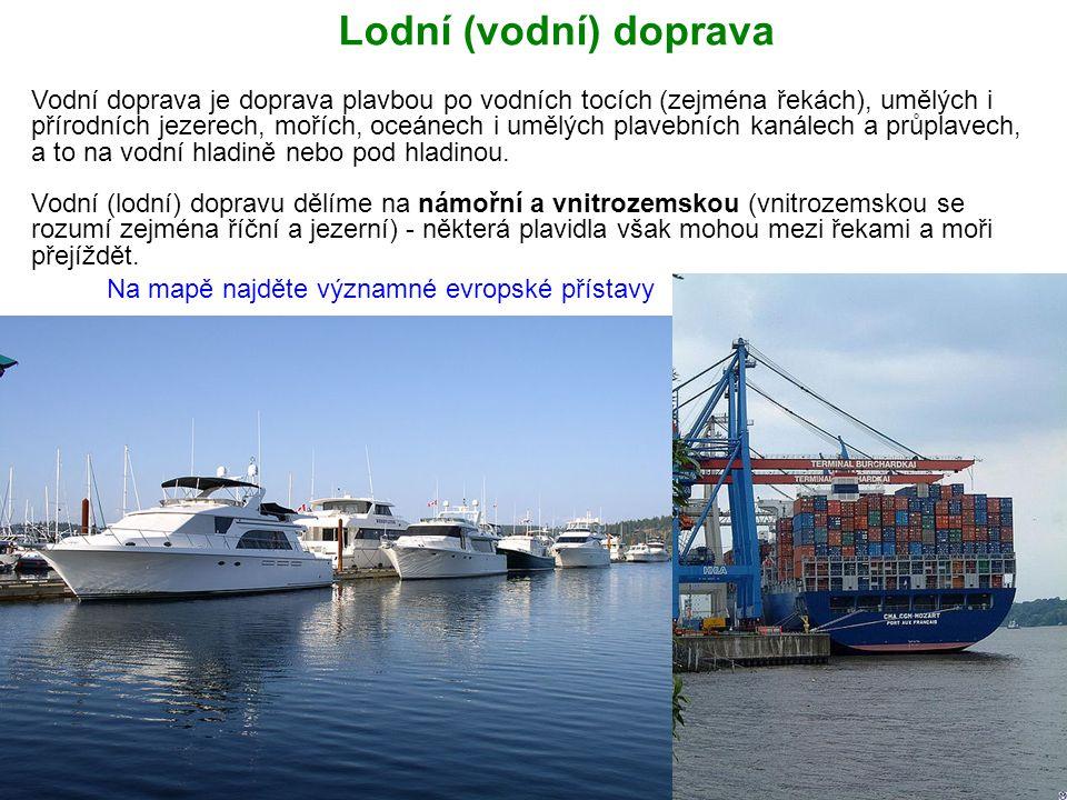 Lodní (vodní) doprava Vodní doprava je doprava plavbou po vodních tocích (zejména řekách), umělých i přírodních jezerech, mořích, oceánech i umělých p