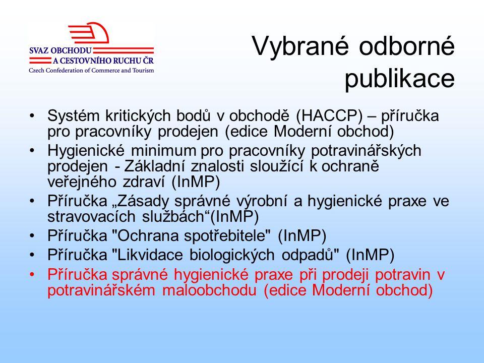 Vybrané odborné publikace Systém kritických bodů v obchodě (HACCP) – příručka pro pracovníky prodejen (edice Moderní obchod) Hygienické minimum pro pr