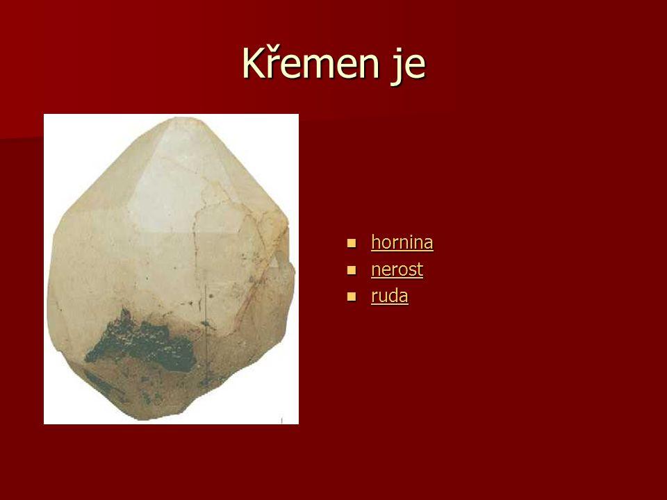 Křemen je hornina hornina hornina nerost nerost nerost ruda ruda ruda