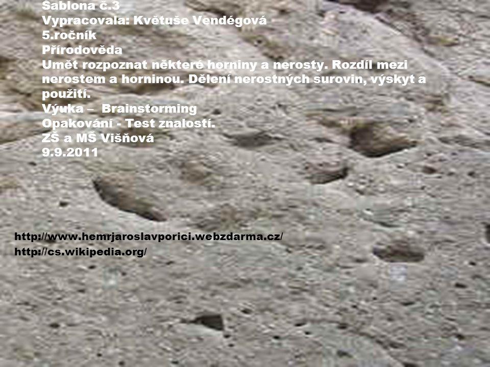Šablona č.3 Vypracovala: Květuše Vendégová 5.ročník Přírodověda Umět rozpoznat některé horniny a nerosty.