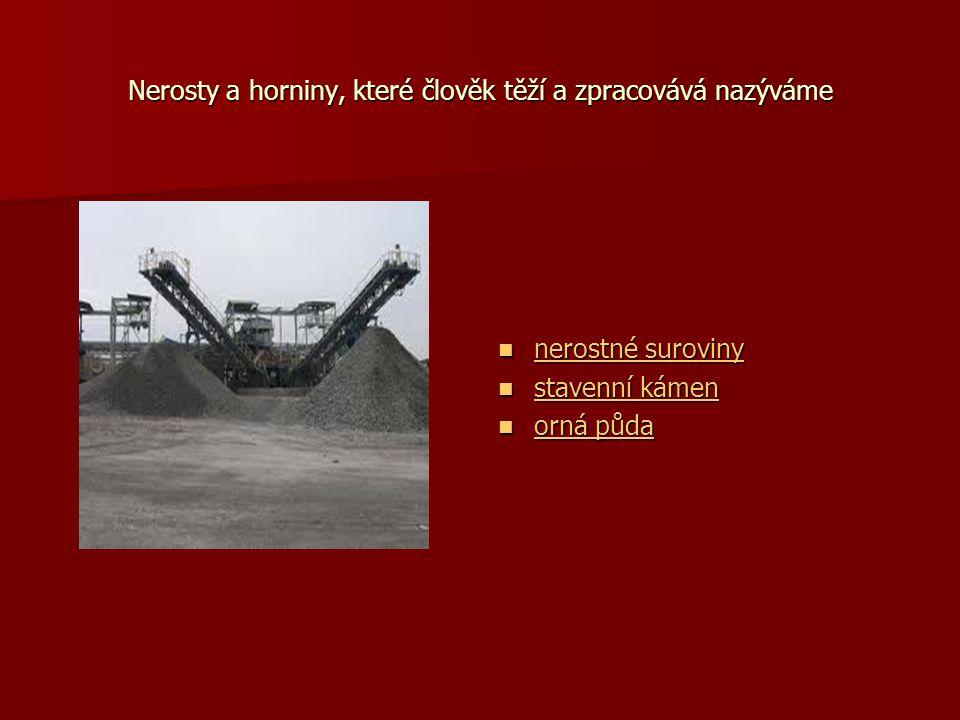 Nerosty a horniny, které člověk těží a zpracovává nazýváme nerostné suroviny nerostné suroviny nerostné suroviny nerostné suroviny stavenní kámen stavenní kámen stavenní kámen stavenní kámen orná půda orná půda orná půda orná půda