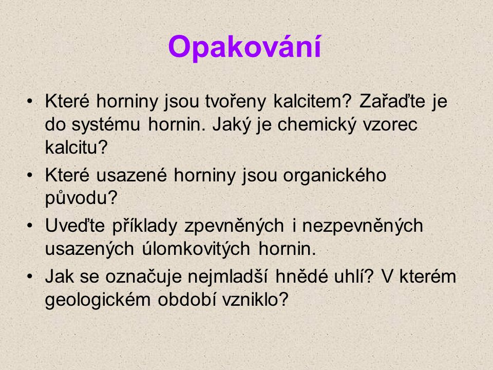 Zdroje: http://cs.wikipedia.org/ http://petrol.sci.muni.cz/ http://departments.fsv.cvut.cz/ http://www.ig.cas.cz/ http://horniny.kvalitne.cz/ http://upload.wikimedia.org/ http://geologie.vsb.cz/ http://kurz.geologie.sci.muni.cz/ http://www.slovakia.travel/ http://farm4.static.flickr.com/ Černík V.