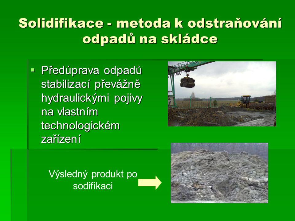 Solidifikace - metoda k odstraňování odpadů na skládce  Předúprava odpadů stabilizací převážně hydraulickými pojivy na vlastním technologickém zaříze