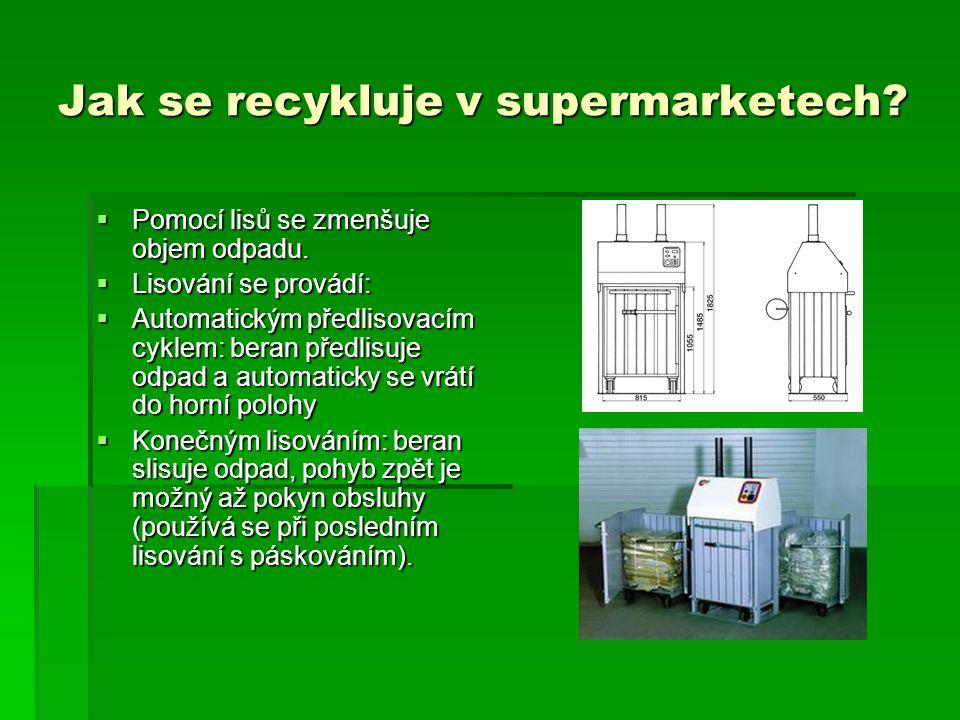 Jak se recykluje v supermarketech?  Pomocí lisů se zmenšuje objem odpadu.  Lisování se provádí:  Automatickým předlisovacím cyklem: beran předlisuj