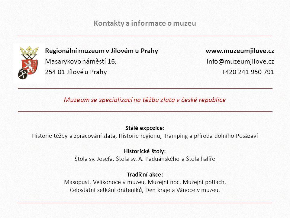 Kontakty a informace o muzeu Regionální muzeum v Jílovém u Prahy Masarykovo náměstí 16, 254 01 Jílové u Prahy www.muzeumjilove.cz info@muzeumjilove.cz