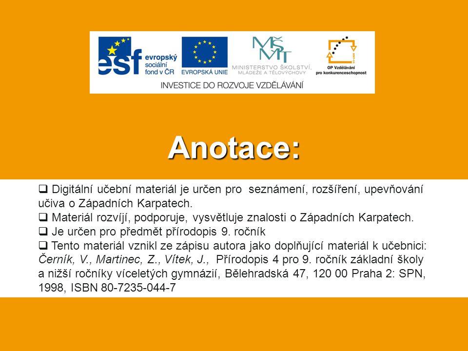 Anotace:  Digitální učební materiál je určen pro seznámení, rozšíření, upevňování učiva o Západních Karpatech.