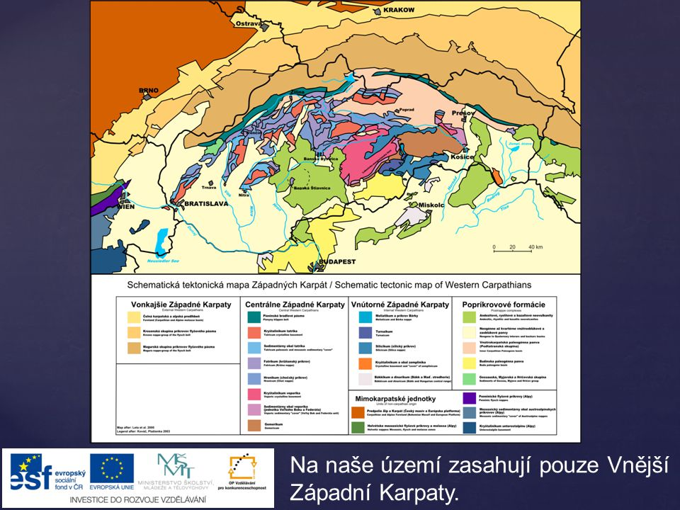 Na naše území zasahují pouze Vnější Západní Karpaty.