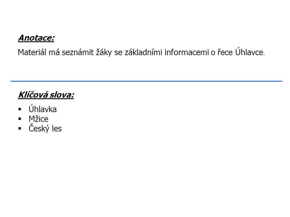 Klíčová slova:  Úhlavka  Mžice  Český les Anotace: Materiál má seznámit žáky se základními informacemi o řece Úhlavce.