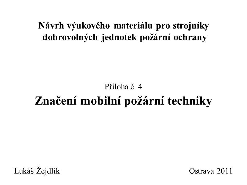 Návrh výukového materiálu pro strojníky dobrovolných jednotek požární ochrany Lukáš Žejdlík Ostrava 2011 Příloha č. 4 Značení mobilní požární techniky