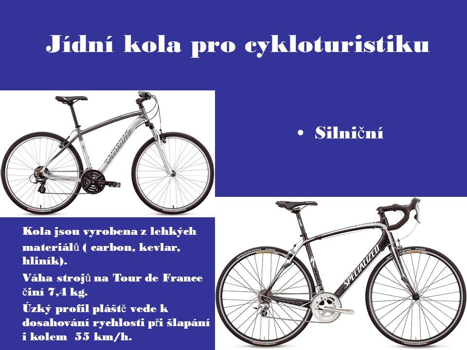 Jídní kola pro cykloturistiku Silni č ní Kola jsou vyrobena z lehkých materiál ů ( carbon, kevlar, hliník). Váha stroj ů na Tour de France č iní 7,4 k