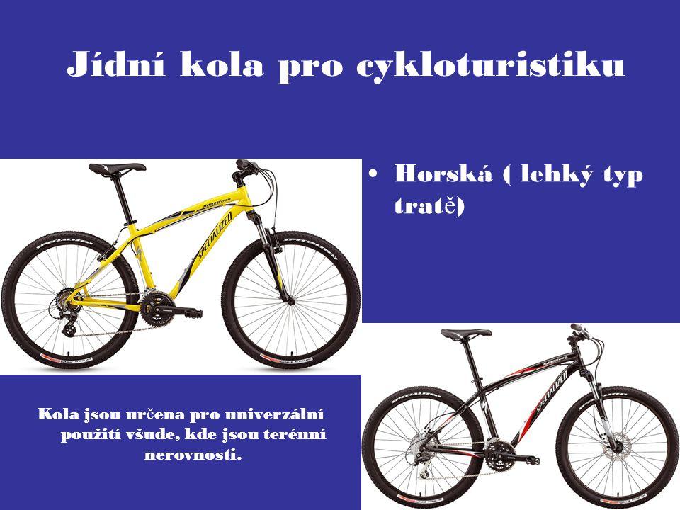 Jídní kola pro cykloturistiku Horská ( lehký typ trat ě ) Kola jsou ur č ena pro univerzální použití všude, kde jsou terénní nerovnosti.
