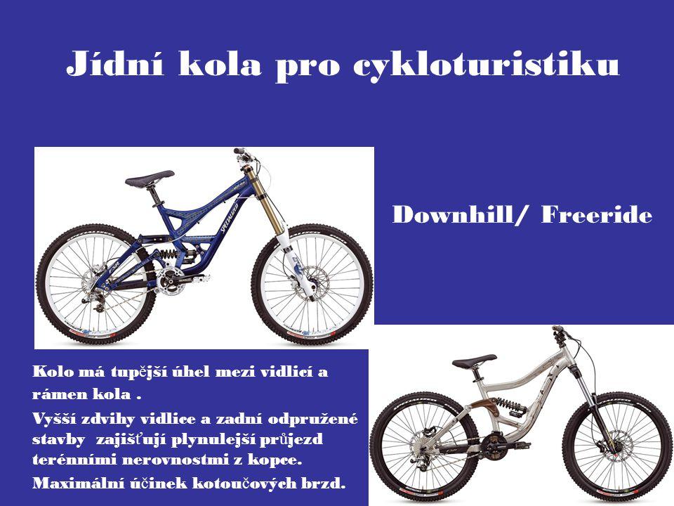 Jídní kola pro cykloturistiku Downhill/ Freeride Kolo má tup ě jší úhel mezi vidlicí a rámen kola. Vyšší zdvihy vidlice a zadní odpružené stavby zajiš