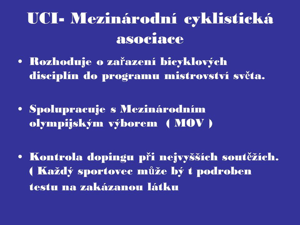 UCI- Mezinárodní cyklistická asociace Rozhoduje o za ř azení bicyklových disciplín do programu mistrovství sv ě ta. Spolupracuje s Mezinárodním olympi