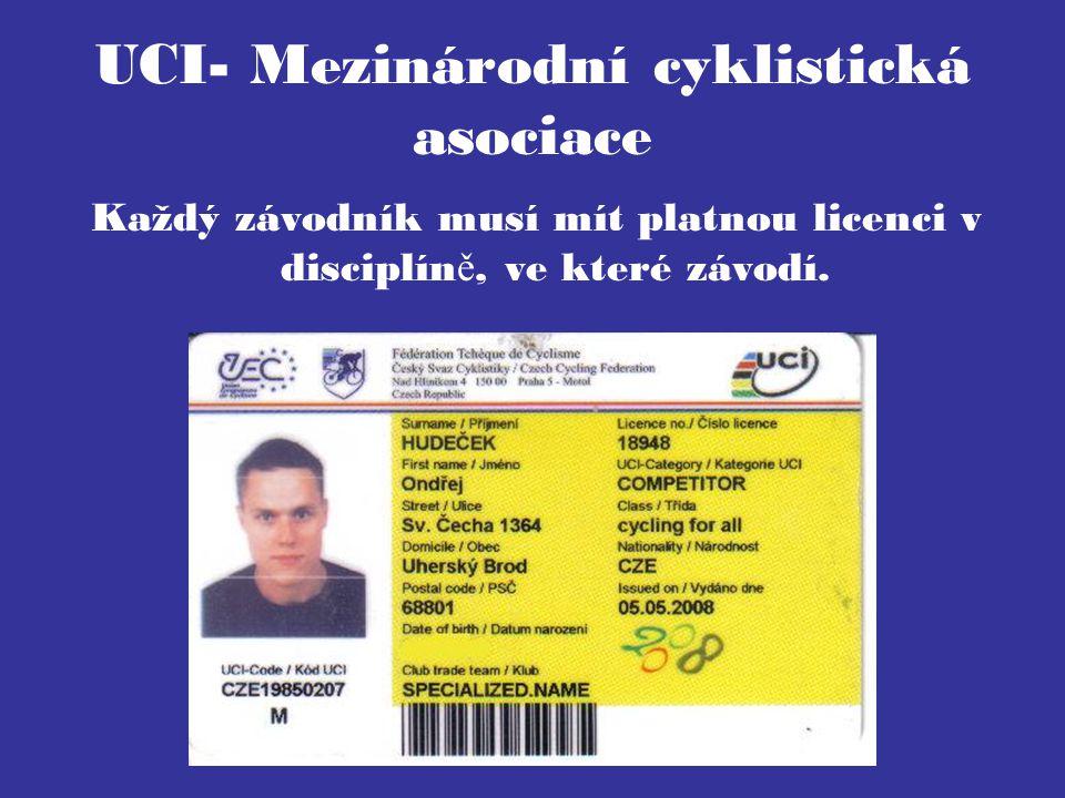 UCI- Mezinárodní cyklistická asociace Každý závodník musí mít platnou licenci v disciplín ě, ve které závodí.