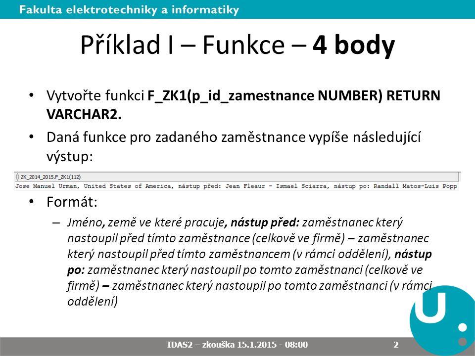 Příklad I – Funkce – 4 body Vytvořte funkci F_ZK1(p_id_zamestnance NUMBER) RETURN VARCHAR2.
