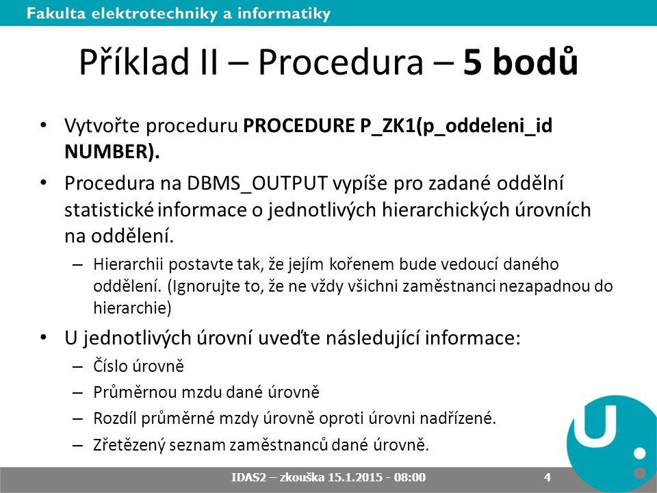 Příklad II – Procedura – 5 bodů Vytvořte proceduru PROCEDURE P_ZK1(p_oddeleni_id NUMBER).