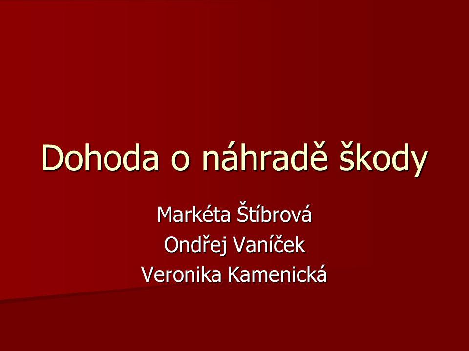 Dohoda o náhradě škody Markéta Štíbrová Ondřej Vaníček Veronika Kamenická