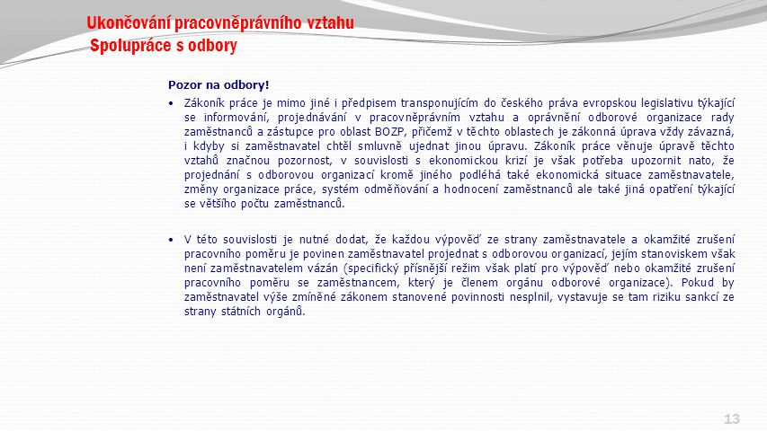 Ukončování pracovněprávního vztahu Spolupráce s odbory Pozor na odbory! Zákoník práce je mimo jiné i předpisem transponujícím do českého práva evropsk