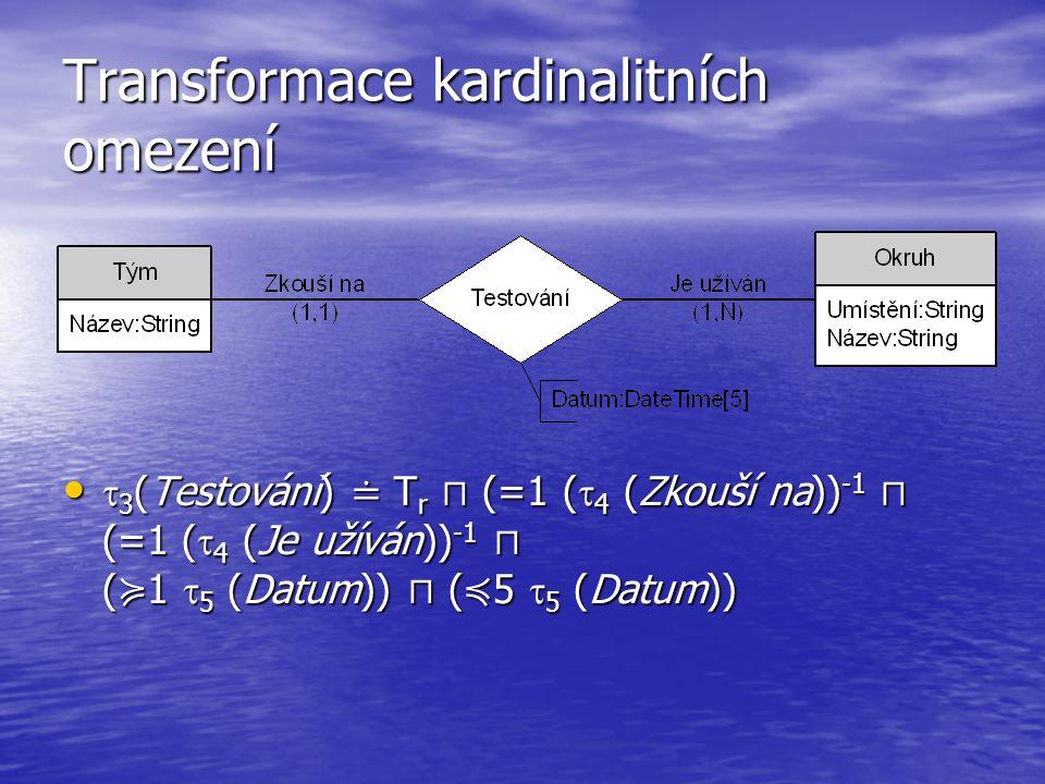 Transformace kardinalitních omezení  3 (Testování) ≐ T r ⊓ (=1 (  4 (Zkouší na)) -1 ⊓ (=1 (  4 (Je užíván)) -1 ⊓ ( ≽ 1  5 (Datum)) ⊓ ( ≼ 5  5 (Datum))  3 (Testování) ≐ T r ⊓ (=1 (  4 (Zkouší na)) -1 ⊓ (=1 (  4 (Je užíván)) -1 ⊓ ( ≽ 1  5 (Datum)) ⊓ ( ≼ 5  5 (Datum))