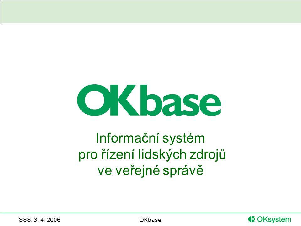 ISSS, 3. 4. 2006OKbase Informační systém pro řízení lidských zdrojů ve veřejné správě