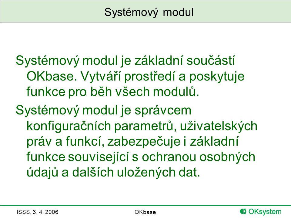 ISSS, 3.4. 2006OKbase Systémový modul Systémový modul je základní součástí OKbase.