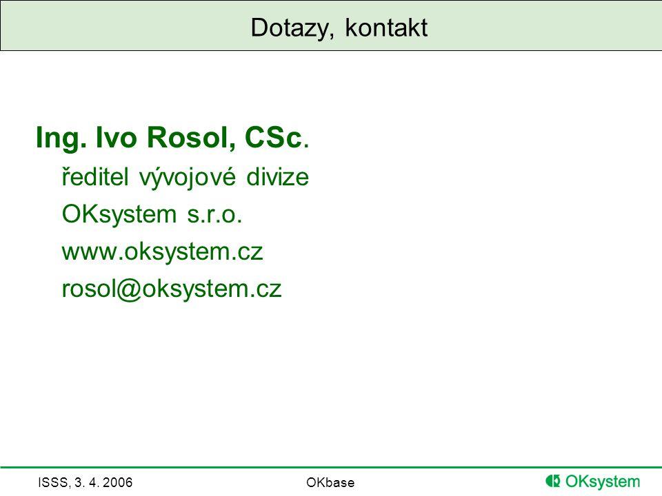 ISSS, 3.4. 2006OKbase Dotazy, kontakt Ing. Ivo Rosol, CSc.