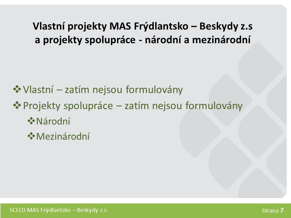 SCLLD MAS Frýdlantsko – Beskydy z.s. Strana 7 Vlastní projekty MAS Frýdlantsko – Beskydy z.s a projekty spolupráce - národní a mezinárodní  Vlastní –