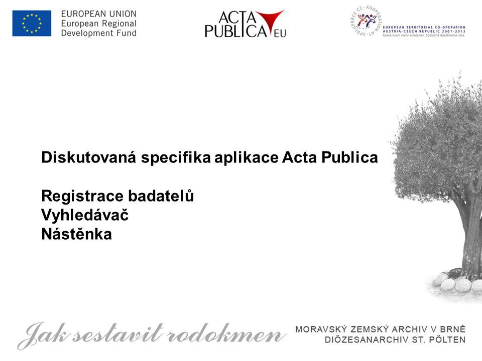 Diskutovaná specifika aplikace Acta Publica Registrace badatelů Vyhledávač Nástěnka