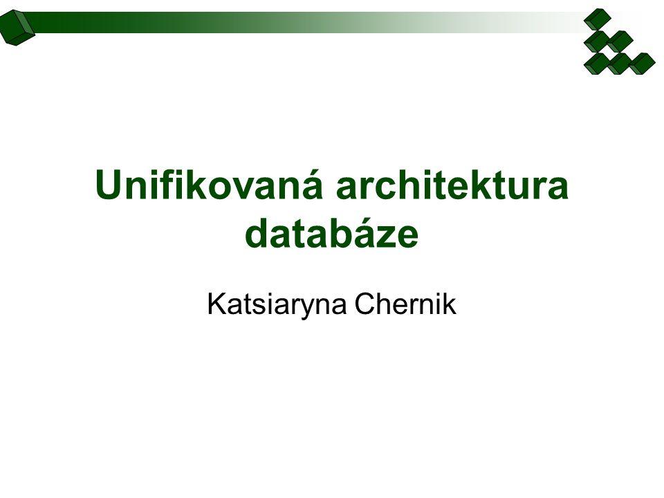 Unifikovaná architektura databáze Katsiaryna Chernik
