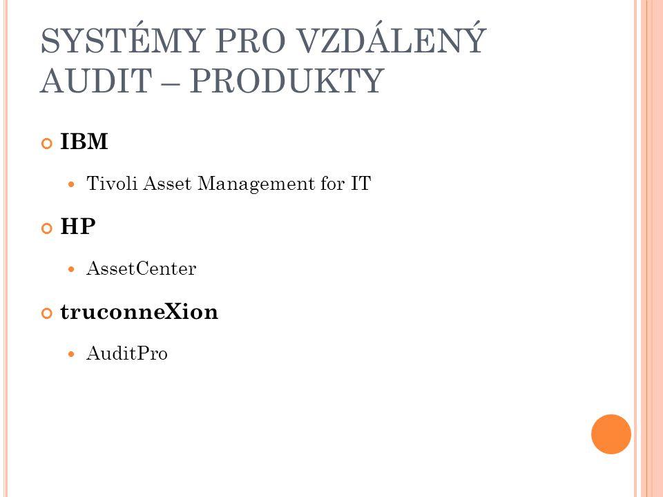 SYSTÉMY PRO VZDÁLENÝ AUDIT – PRODUKTY IBM Tivoli Asset Management for IT HP AssetCenter truconneXion AuditPro