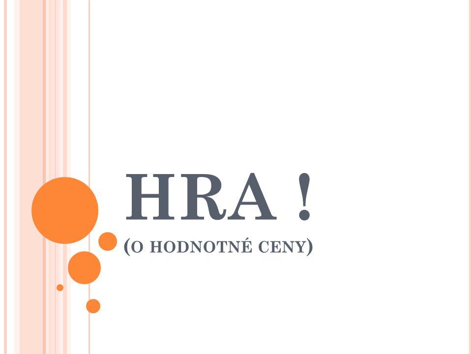 HRA ! ( O HODNOTNÉ CENY )