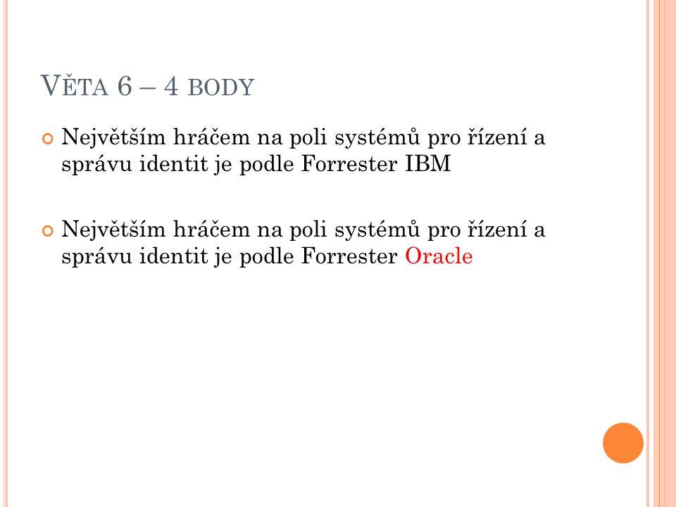 V ĚTA 6 – 4 BODY Největším hráčem na poli systémů pro řízení a správu identit je podle Forrester IBM Největším hráčem na poli systémů pro řízení a správu identit je podle Forrester Oracle